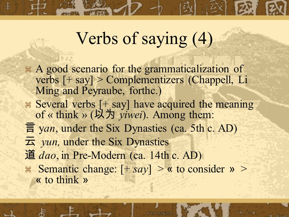 Verbs of saying (4) A good scenario for the grammaticalization of verbs [+ say] > Complementizers (Chappell, Li Ming and Peyraube, forthc.)